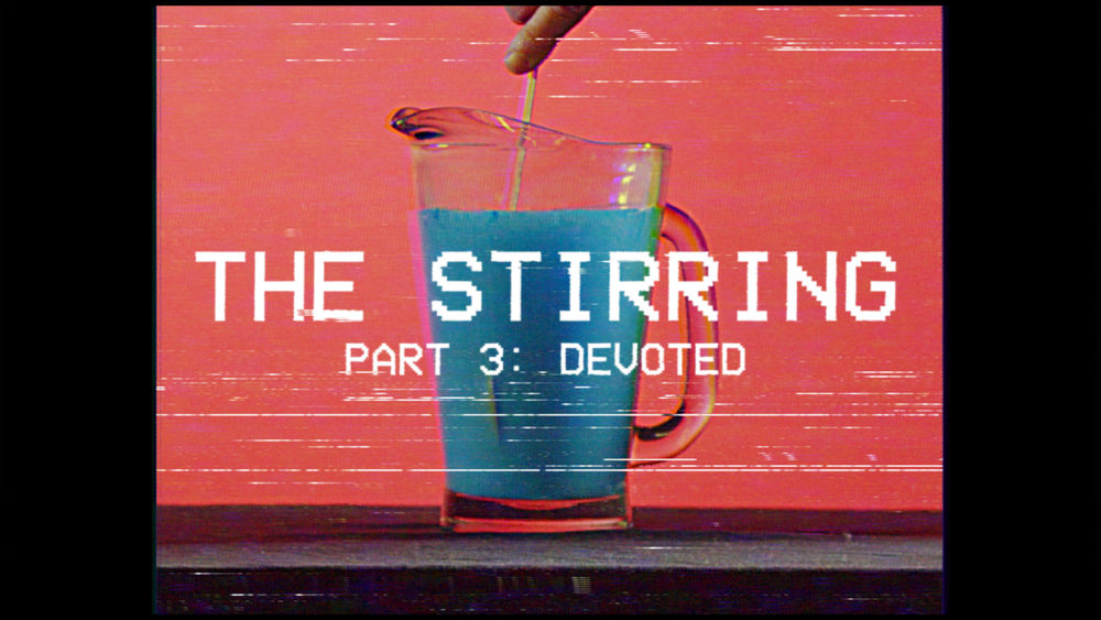 The Stirring #3 | Devoted Image