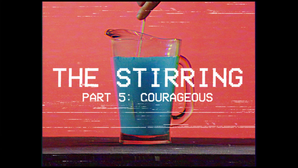 The Stirring #5 | Courageous Image